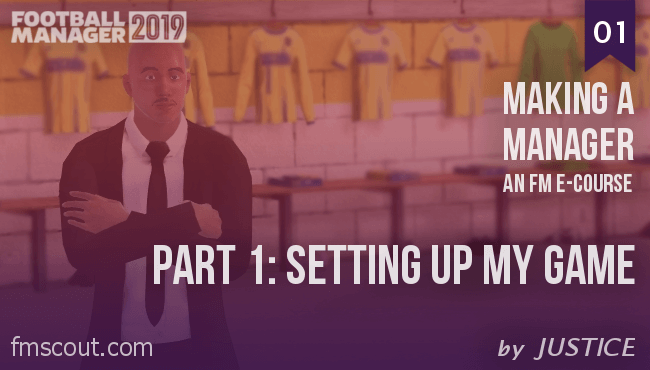 Football Manager e-Cource - FM19 - Making a Manager - 01 - Setting Up My Game