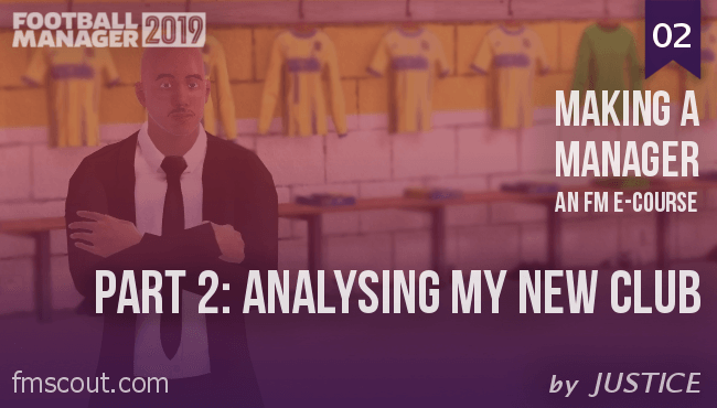 Football Manager e-Cource - FM19 - Making a Manager - 02 - Analysing My Club