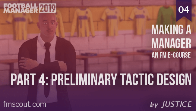 Football Manager e-Cource - FM19 - Making a Manager - 04 - Preliminary Tactic Design