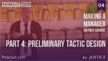 FM19 - Making a Manager - 04 - Preliminary Tactic Design
