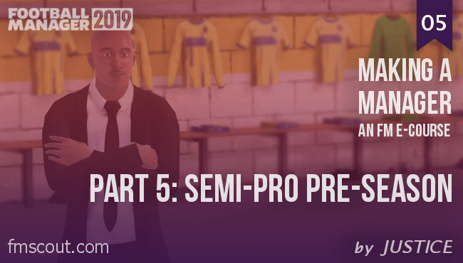 Football Manager e-Cource - FM19 - Making a Manager - 05 - Semi-Pro Pre-Season