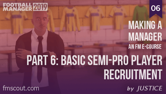 Football Manager e-Cource - FM19 - Making a Manager - 06 - Semi-Pro Player Recruitment
